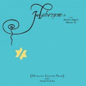 Masada String Trio - Haborym Book of Angels Vol. 16 (2010)